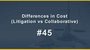 Differences in Cost (Litigation vs Collaborative)