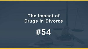 The Impact of Drugs in Divorce